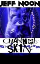 Channel Sk1n ebook by Jeff Noon