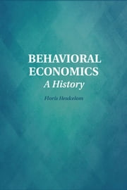 Behavioral Economics - A History ebook by Floris Heukelom