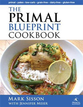 The Primal Blueprint Cookbook - Primal, Low Carb, Paleo, Grain-Free, Dairy-Free and Gluten-Free eBook by Jennifer Meier,Mark Sisson