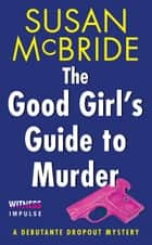 The Good Girl's Guide to Murder - A Debutante Dropout Mystery ebook by Susan McBride