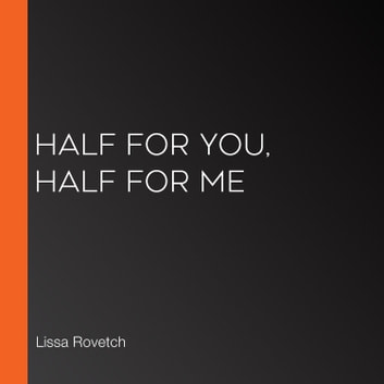 Half for You, Half for Me audiobook by Lissa Rovetch