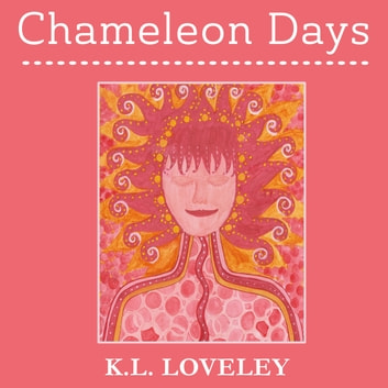 Chameleon Days: The camouflaged and changing emotions of a woman unleashed audiobook by K.L. Loveley