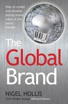 The Global Brand ebook by Nigel Hollis