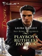 Playboy's Ruthless Payback ebook by Laura Wright