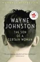 The Son of a Certain Woman ebook by Wayne Johnston