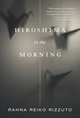 Hiroshima in the Morning ebook by Rahna Reiko Rizzuto