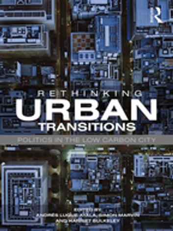 Rethinking Urban Transitions - Politics in the Low Carbon City ebook by