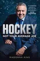 Hockey - Not Your Average Joe ebook by Madonna King