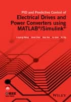 PID and Predictive Control of Electrical Drives and Power Converters using MATLAB / Simulink ebook by Liuping Wang,Shan Chai,Dae Yoo,Lu Gan,Ki Ng