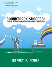 Soundtrack Success - A Digital Storyteller's Guide to Audio Post-Production ebook by Jeffrey P. Fisher