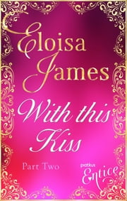 With This Kiss: Part Two ebook by Eloisa James