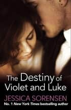 The Destiny of Violet and Luke ebook by Jessica Sorensen