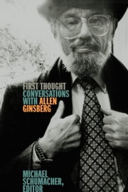 First Thought - Conversations with Allen Ginsberg ebook by