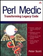 Perl Medic - Transforming Legacy Code ebook by Peter Scott