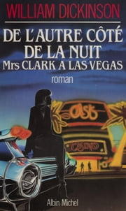 De l'autre côté de la nuit : Mrs Clark à Las Vegas ebook by William Dickinson