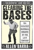 Clearing the Bases ebook by Allen Barra,Bob Costas