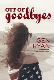 Out of Goodbyes - Hopelessly Devoted, #2 ebook by Gen Ryan