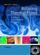 Rotating Thermal Flows in Natural and Industrial Processes ebook by Marcello Lappa