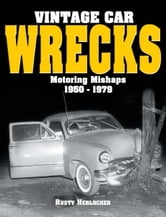 Vintage Car Wrecks Motoring Mishaps 1950-1979 ebook by Rusty Herlocher