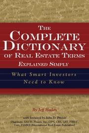 The Complete Dictionary of Real Estate Terms Explained Simply - What Smart Investors Need to Know ebook by Jeff Haden