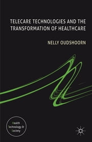 Telecare Technologies and the Transformation of Healthcare ebook by Professor Nelly Oudshoorn
