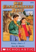 The Baby-Sitters Club #95: Kristy + Bart? ebook by Ann M. Martin