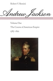 Andrew Jackson - The Course of American Empire, 1767-1821 ebook by Robert V. Remini