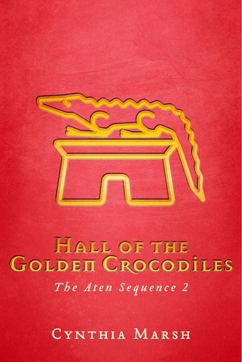 Hall of the Golden Crocodiles - The Aten Sequence 2 ebook by Cynthia Marsh