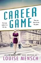 Career Game ebook by Louise Mensch