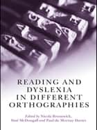 Reading and Dyslexia in Different Orthographies ebook by Nicola Brunswick, Sine McDougall, Paul de Mornay Davies