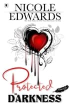 Protected in Darkness ebook by Nicole Edwards