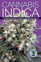 Cannabis Indica Volume 3 - The Essential Guide to the World's Finest Marijuana Strains ebook by S.T. Oner
