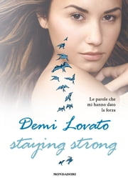Staying strong - Le parole che mi hanno dato la forza ebook by Demi Lovato