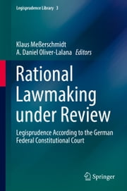 Rational Lawmaking under Review - Legisprudence According to the German Federal Constitutional Court ebook by Klaus Meßerschmidt,A. Daniel Oliver-Lalana