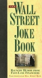 The Wall Street Joke Book ebook by Four Anonymous Wall Street Guys