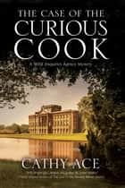 Case of the Curious Cook, The - Severn House Publishers ebook by Cathy Ace
