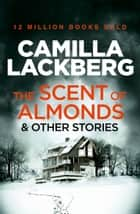 The Scent of Almonds and Other Stories ebook by Camilla Lackberg