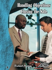 Handling Objections / Closing the Sale ebook by Richard Mulvey