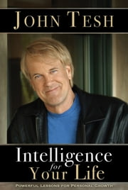 Intelligence for Your Life - Powerful Lessons for Personal Growth ebook by John Tesh