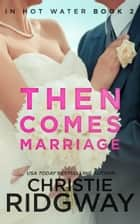 Then Comes Marriage - In Hot Water Book 2 ebook by