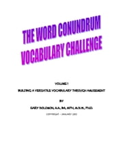 The Word Conundrum Vocabulary Challenge - Building a Versatile Vocabulary Through Amusement ebook by Dr. Gary Solomon
