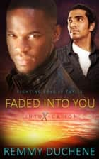 Faded in to You ebook by Remmy Duchene