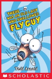 Fly Guy #4: There Was an Old Lady Who Swallowed Fly Guy ebook by Tedd Arnold