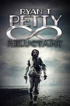 Reluctant ebook by Ryan T. Petty