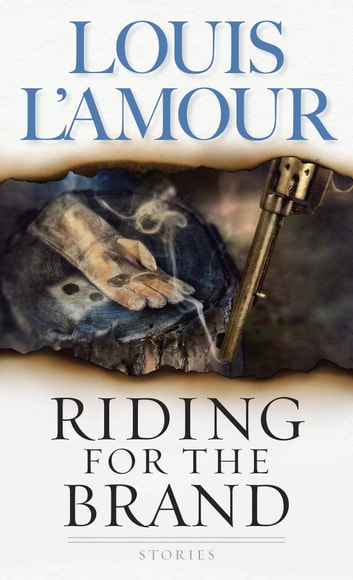 Riding for the Brand - Stories ebook by Louis L'Amour