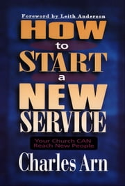 How to Start a New Service - Your Church Can Reach New People ebook by Charles Arn,Leith Anderson