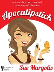 Apocalipstick: A Novel About Sex, Love And Other Natural Disasters ebook by Sue Margolis