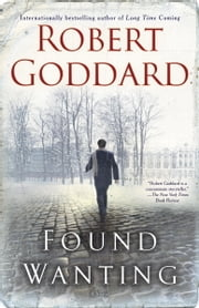 Found Wanting - A Novel ebook by Robert Goddard