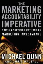 The Marketing Accountability Imperative - Driving Superior Returns on Marketing Investments ebook by Michael Dunn