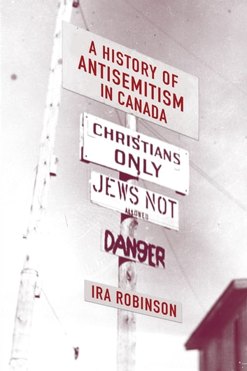 A History of Antisemitism in Canada ebook by Ira Robinson, Ph.D